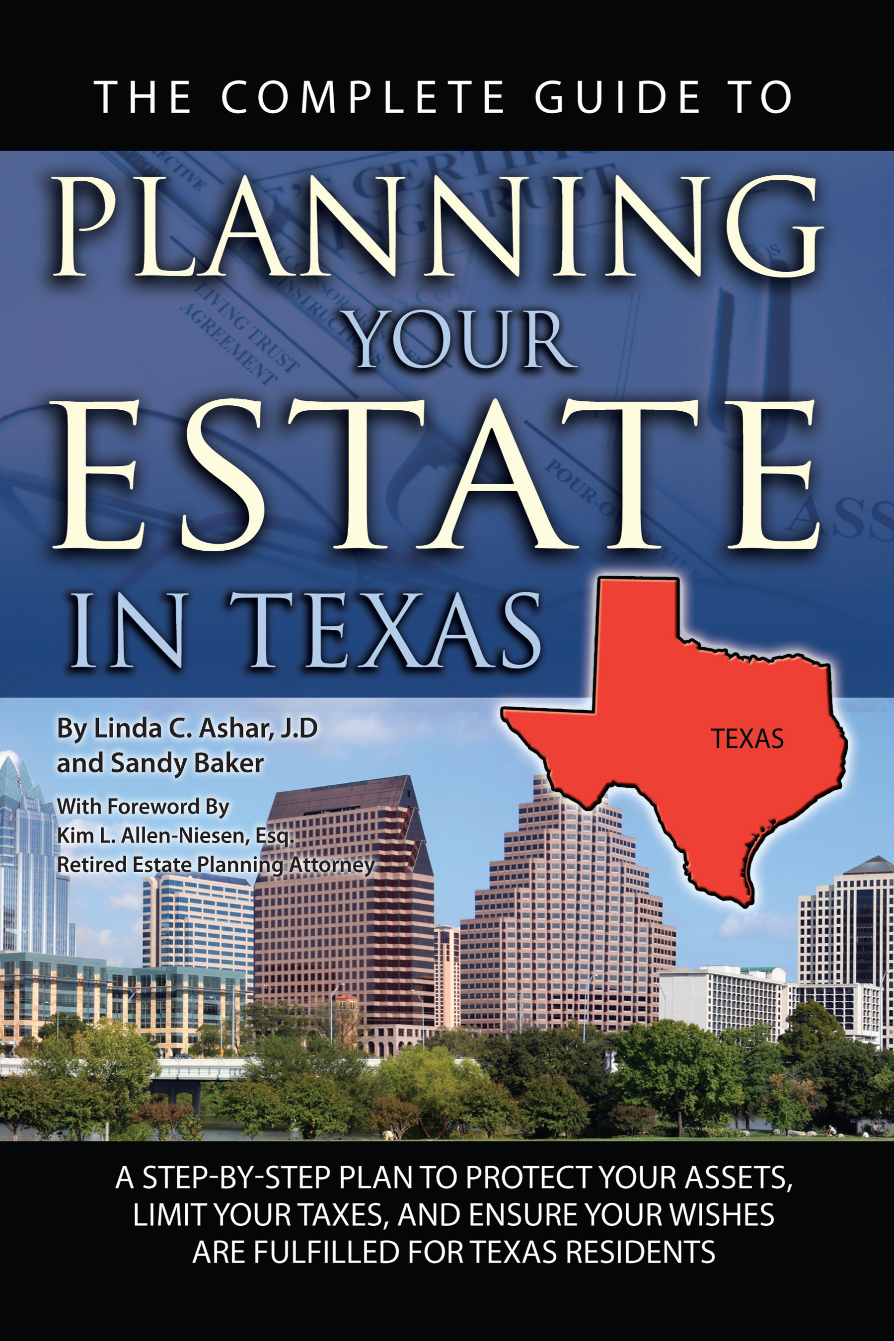 The Complete Guide to Planning Your Estate In Texas  A Step-By-Step Plan to Protect Your Assets, Limit Your Taxes, and Ensure Your Wishes Are Fulfille