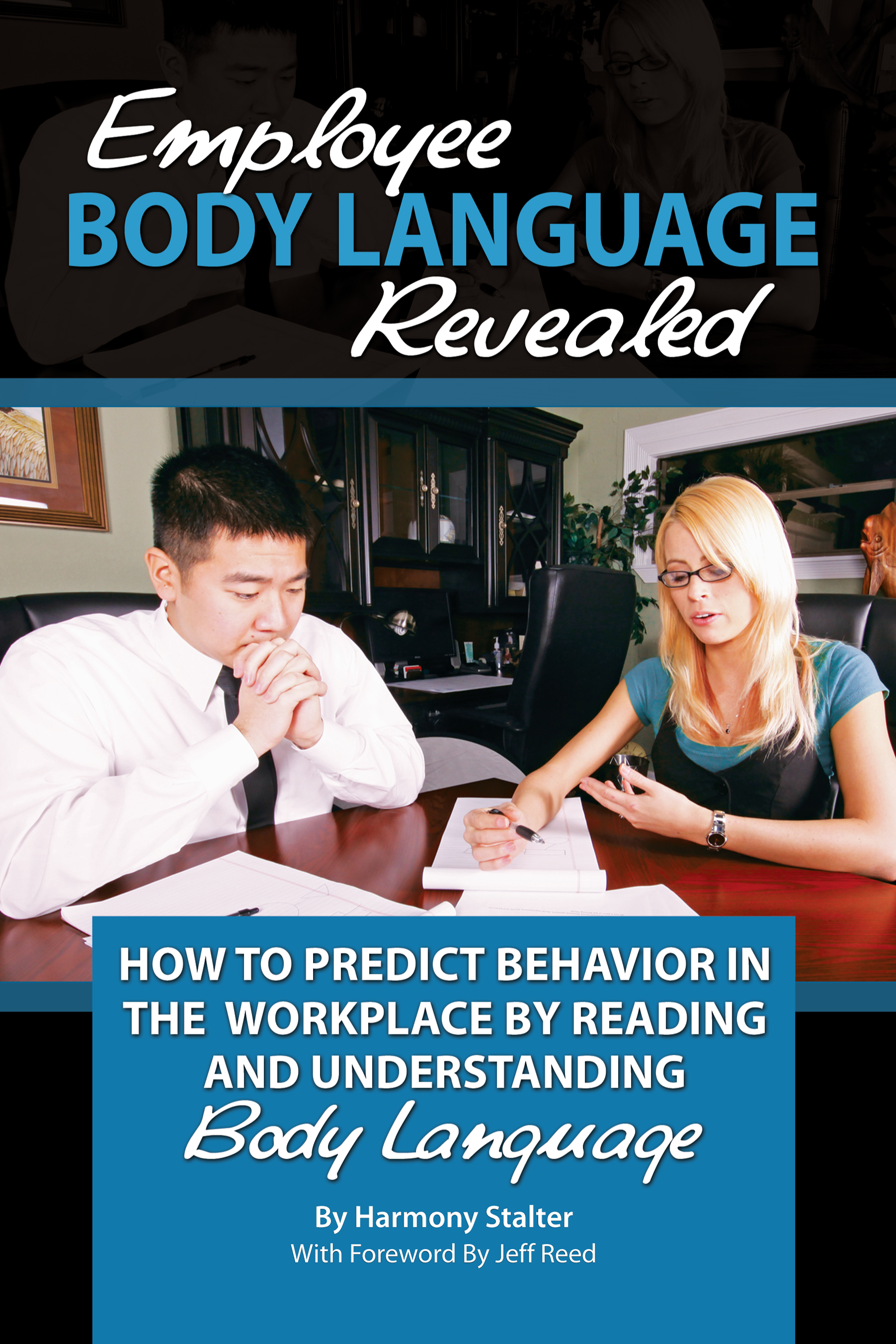 Employee Body Language Revealed How to Predict Behavior in the Workplace by Reading and Understanding Body Language