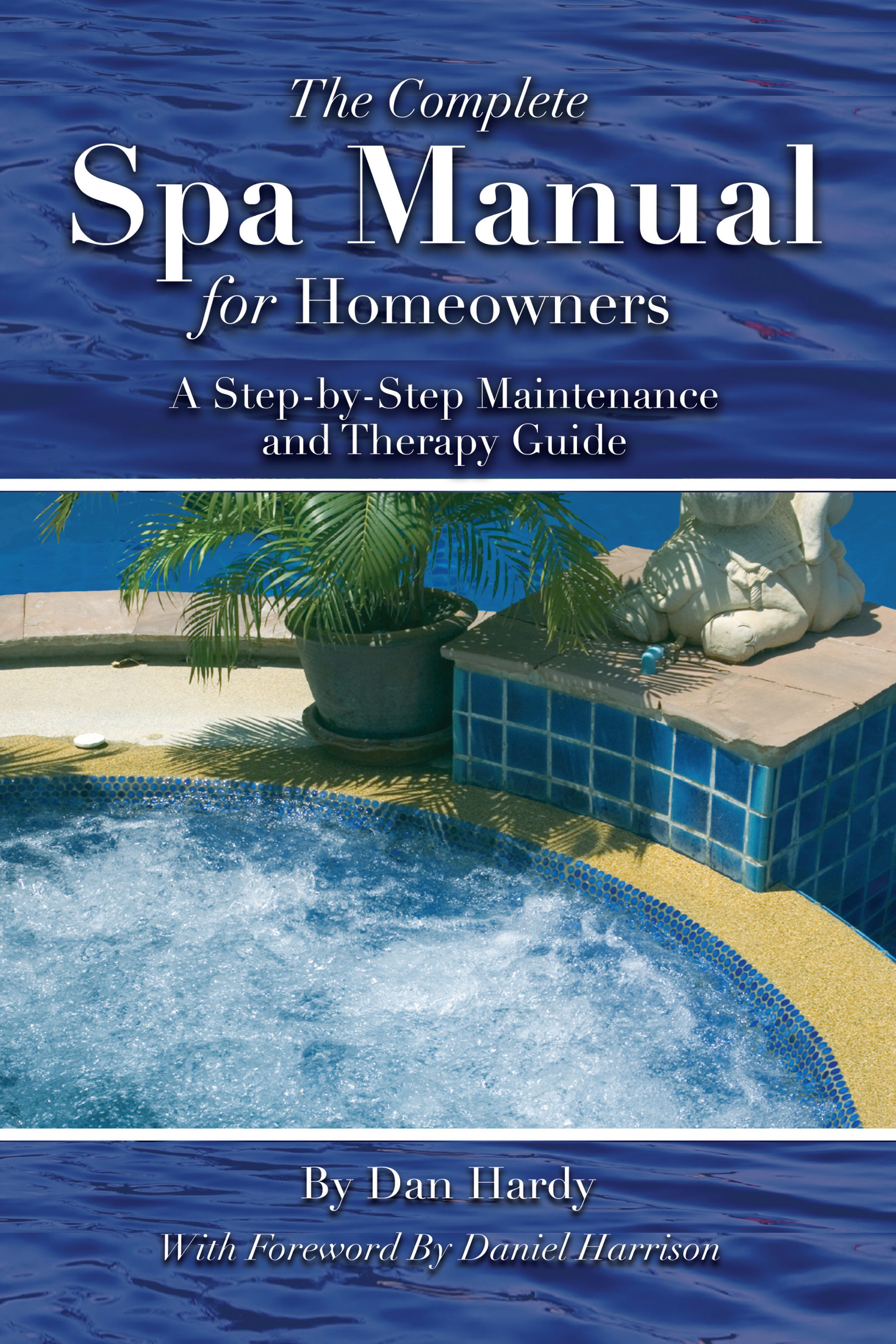 The Complete Spa Manual for Homeowners  A Step-by-Step Maintenance and Therapy Guide