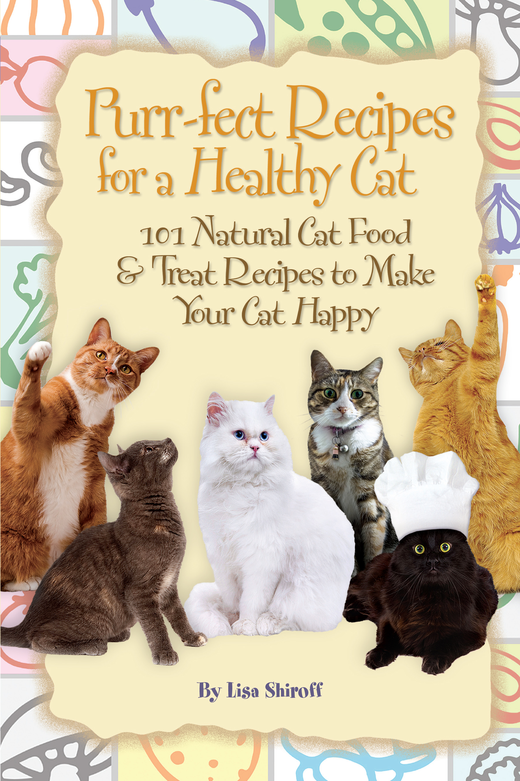 Purr-fect Recipes for a Healthy Cat 101 Natural Cat Food &Treat Recipes to Make Your Cat Happy