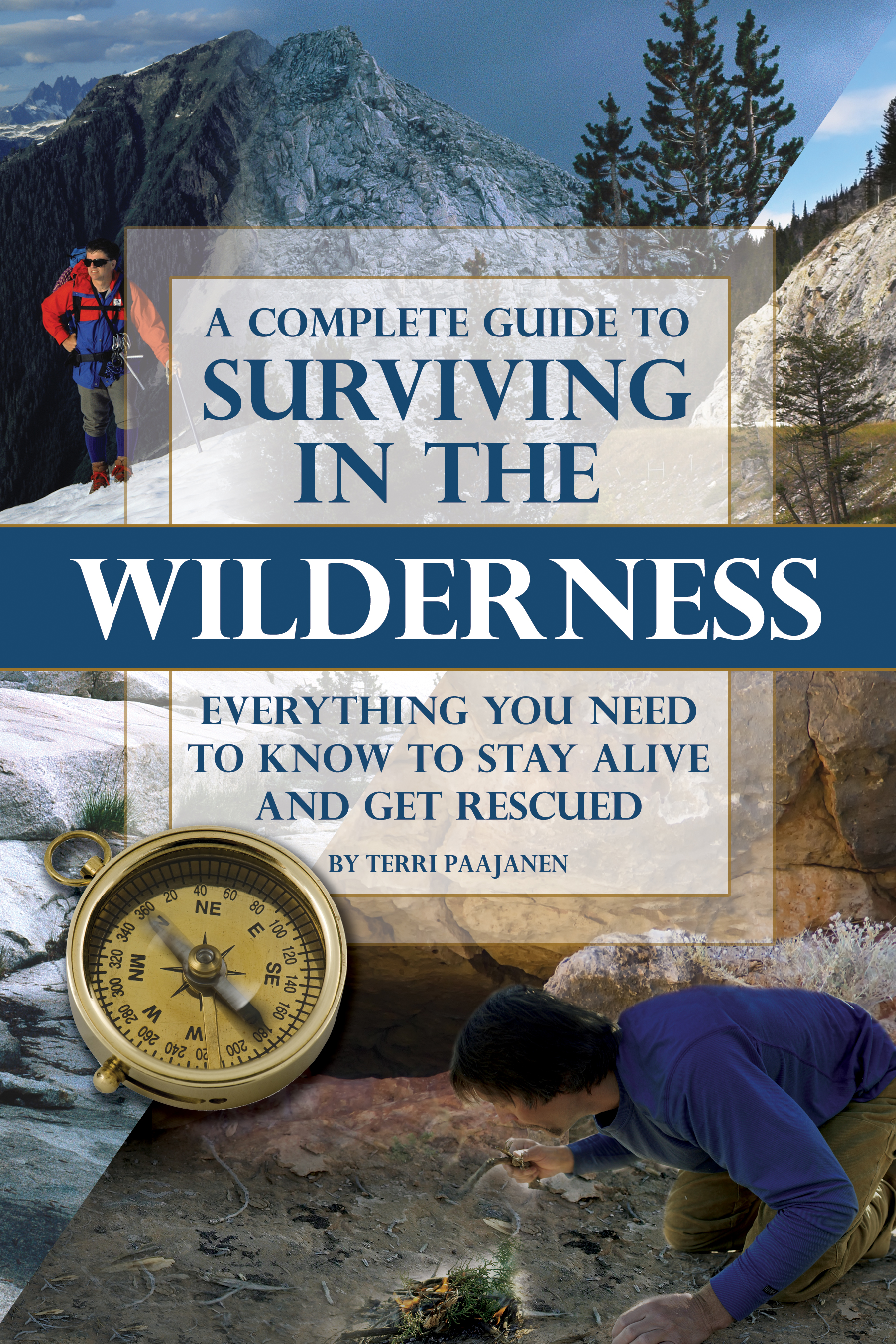 A Complete Guide to Surviving in the Wilderness  Everything You Need to Know to Stay Alive and Get Rescued