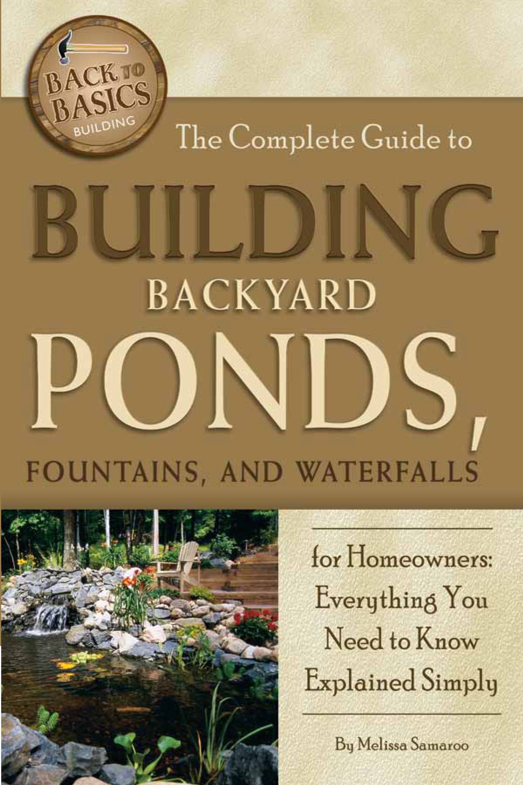 The Complete Guide to Building Backyard Ponds, Fountains, and Waterfalls for Homeowners  Everything You Need to Know Explained Simply