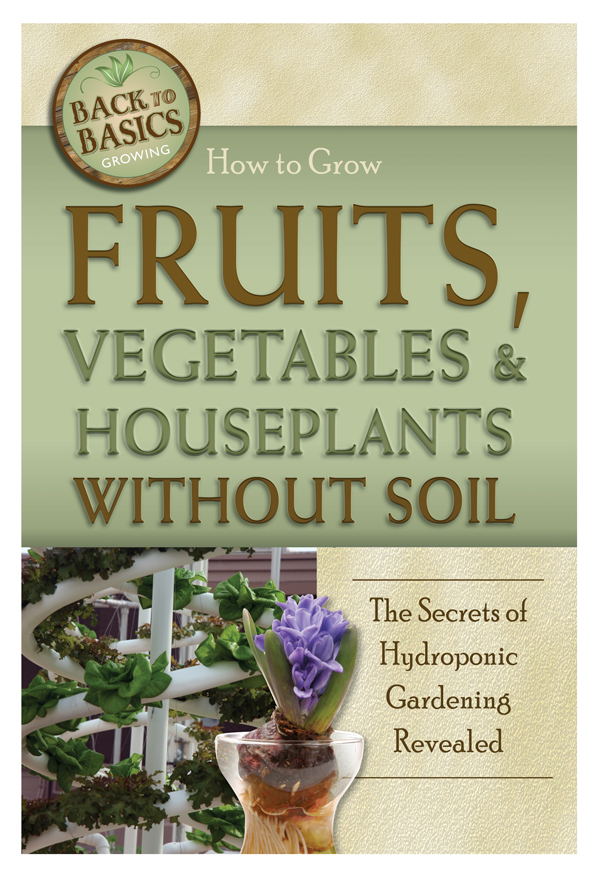How to Grow Fruits, Vegetables & Houseplants Without Soil The Secrets of Hydroponic Gardening Revealed