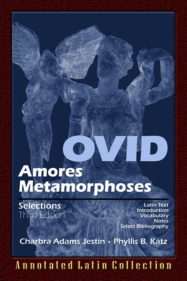 Ovid: Amores, Metamorphoses Selections 3rd Edition: Annotated Latin Collection