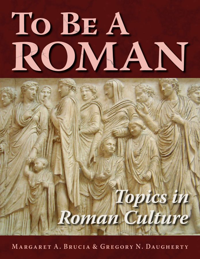 To Be A Roman: Topics in Roman Culture