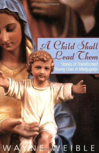 A Child Shall Lead Them: Stories of Transformed Young Lives in Medjugorje