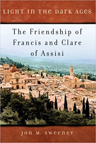 Light in the Dark Ages: The Friendship of Francisand Clare of Assisi