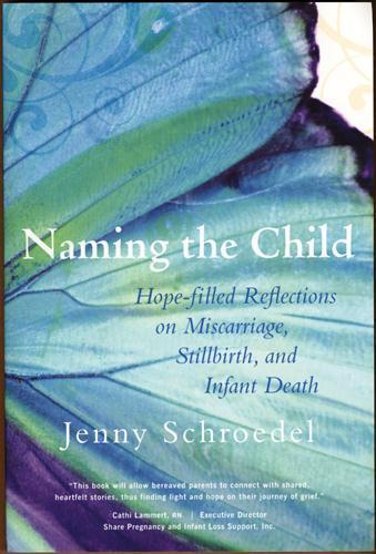 Naming the Child: Hope Filled Reflections on Miscarriage, Stillbirth, and Infant Death