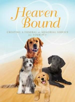 Heaven Bound: Creating a Funeral or Memorial Service for Your Pet
