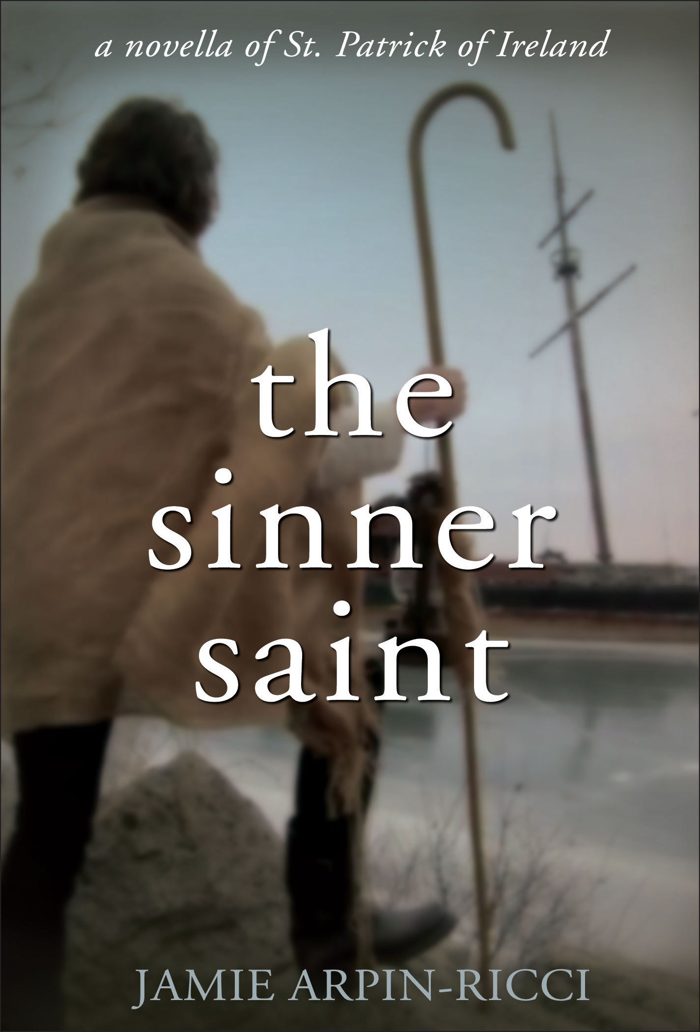 The Sinner Saint: A Novella of St. Patrick of Ireland