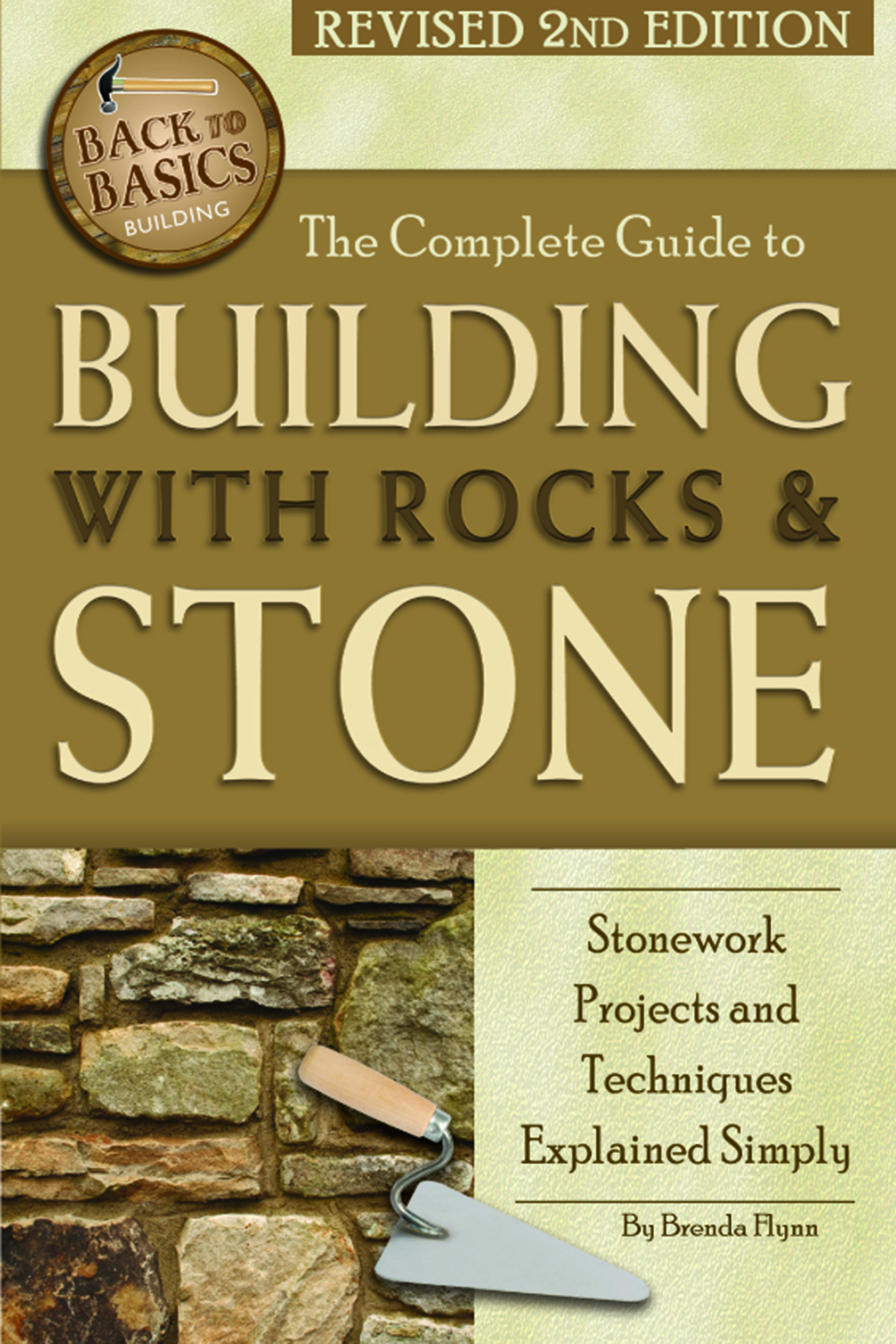 The Complete Guide to Building with Rocks & Stone  Stonework Projects and Techniques Explained Simply Revised 2nd Edition
