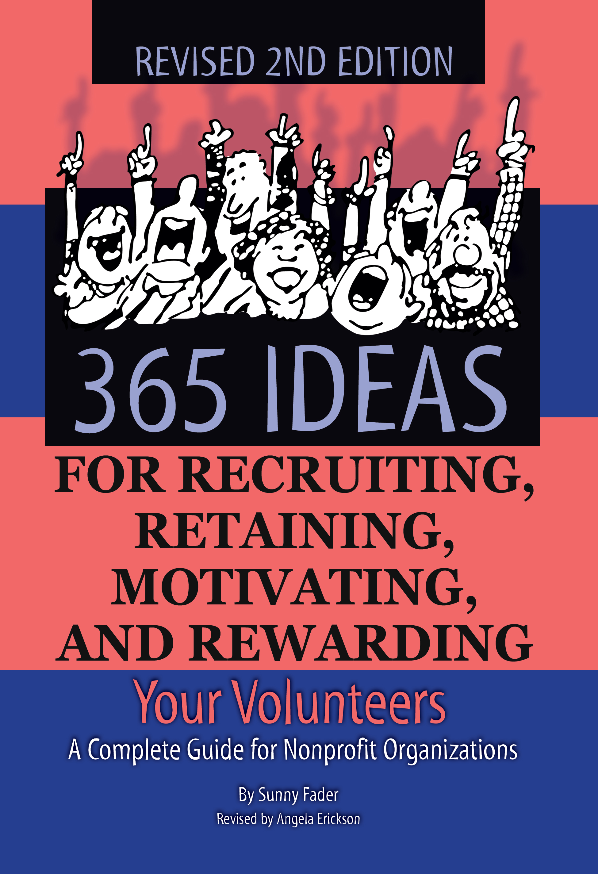 365 Ideas for Recruiting, Retaining, Motivating and Rewarding Your Volunteers A Complete Guide for Non-Profit Organizations Revised 2nd Edition