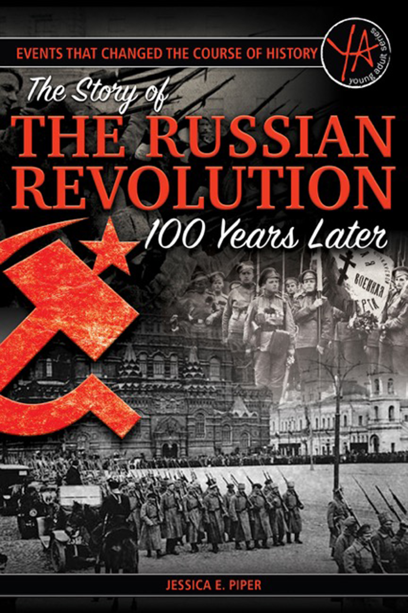 Events that Changed the Course of History The Story of the Russian Revolution 100 Years Later