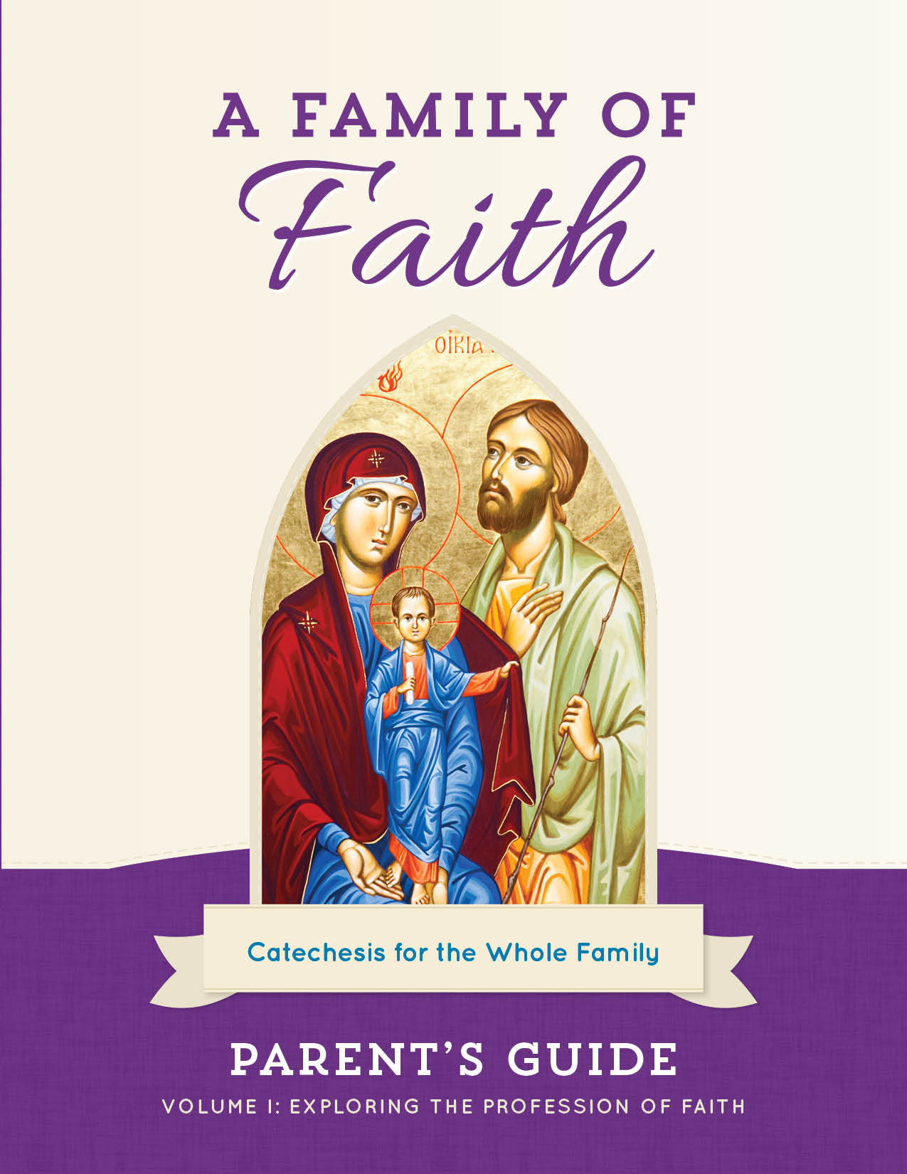 A Family of Faith Parent's Guide Volume I: Exploring the Profession of Faith