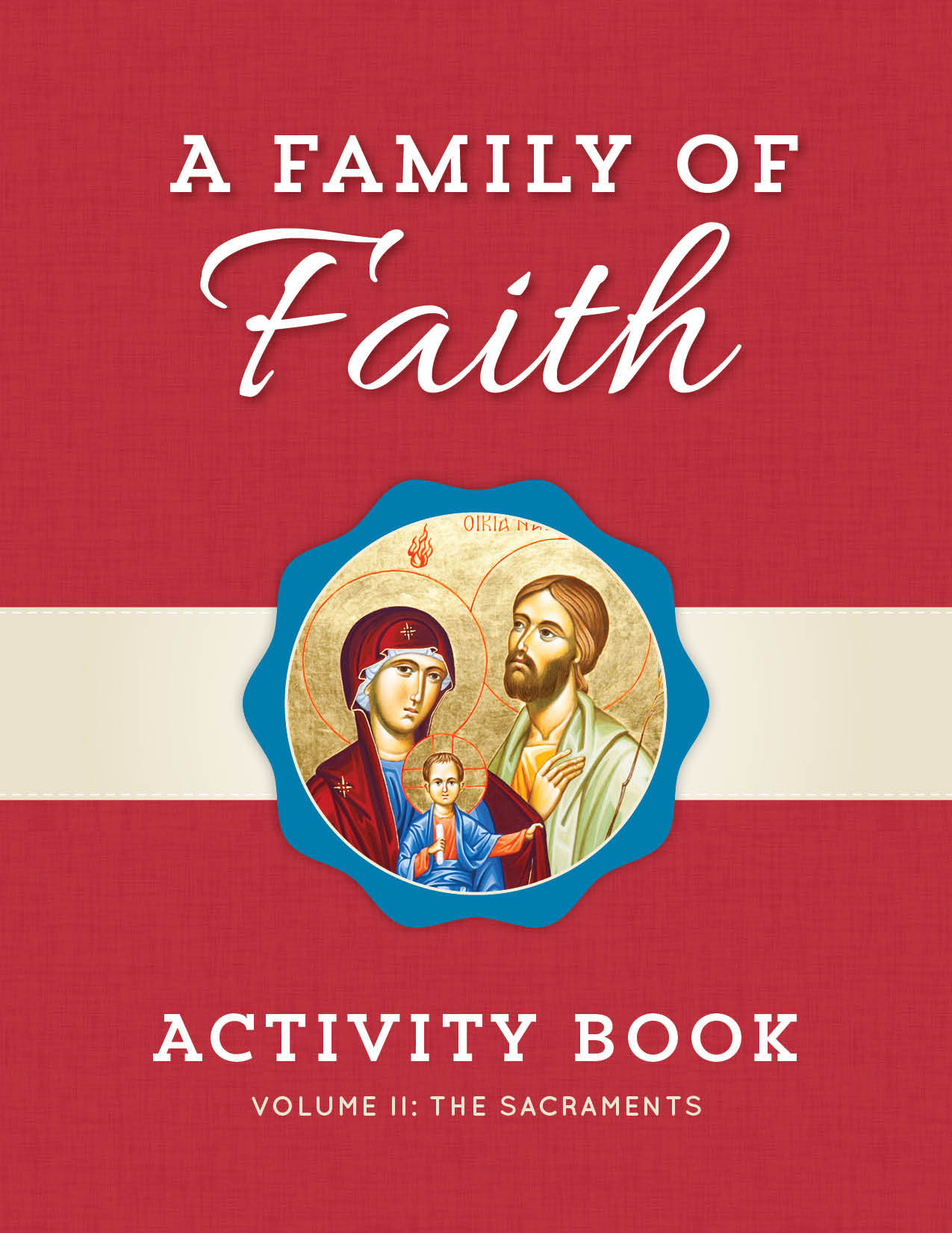 A Family of Faith Activity Book Volume II: The Sacraments