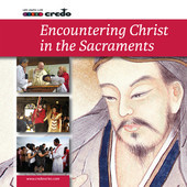 Credo Course 5: Encountering Christ in the Sacraments